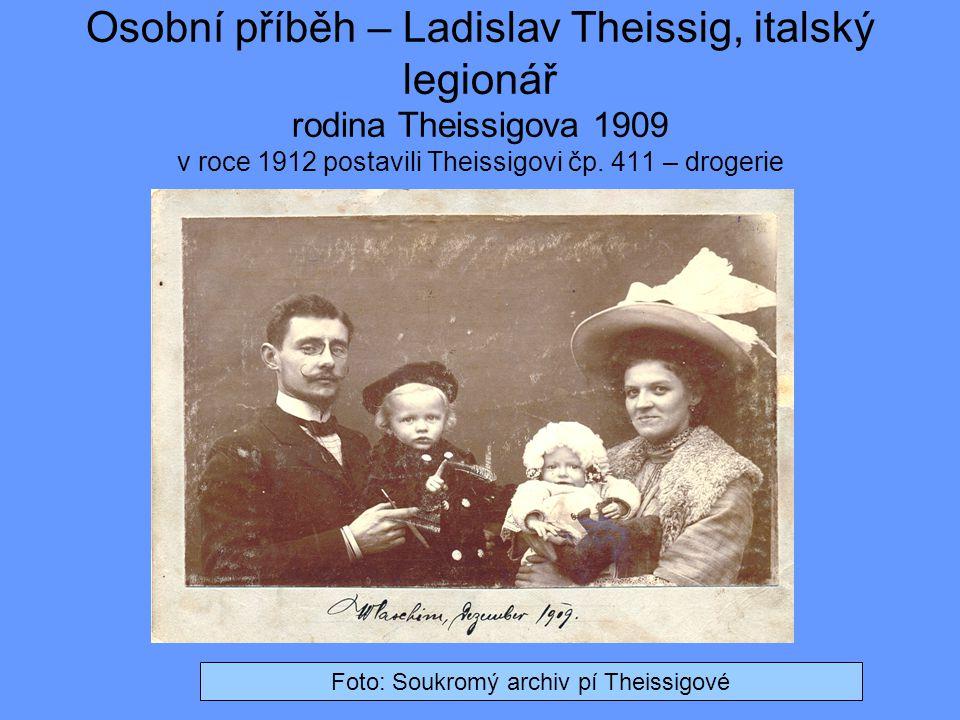 Osobní příběh – Ladislav Theissig, italský legionář rodina Theissigova 1909 v roce 1912 postavili Theissigovi čp. 411 – drogerie