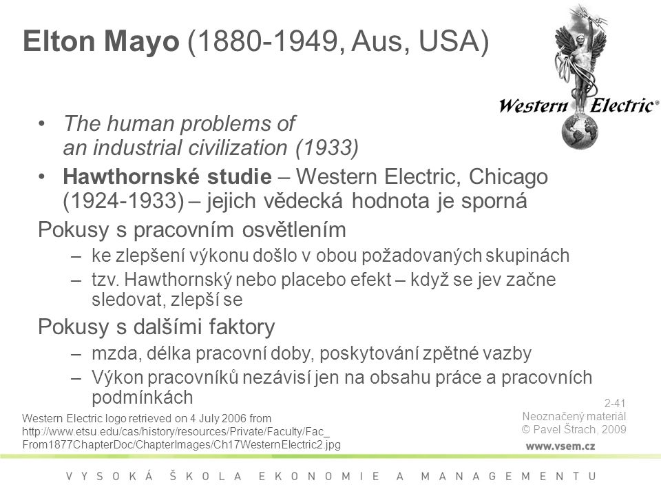 Elton Mayo ( , Aus, USA) The human problems of an industrial civilization (1933)