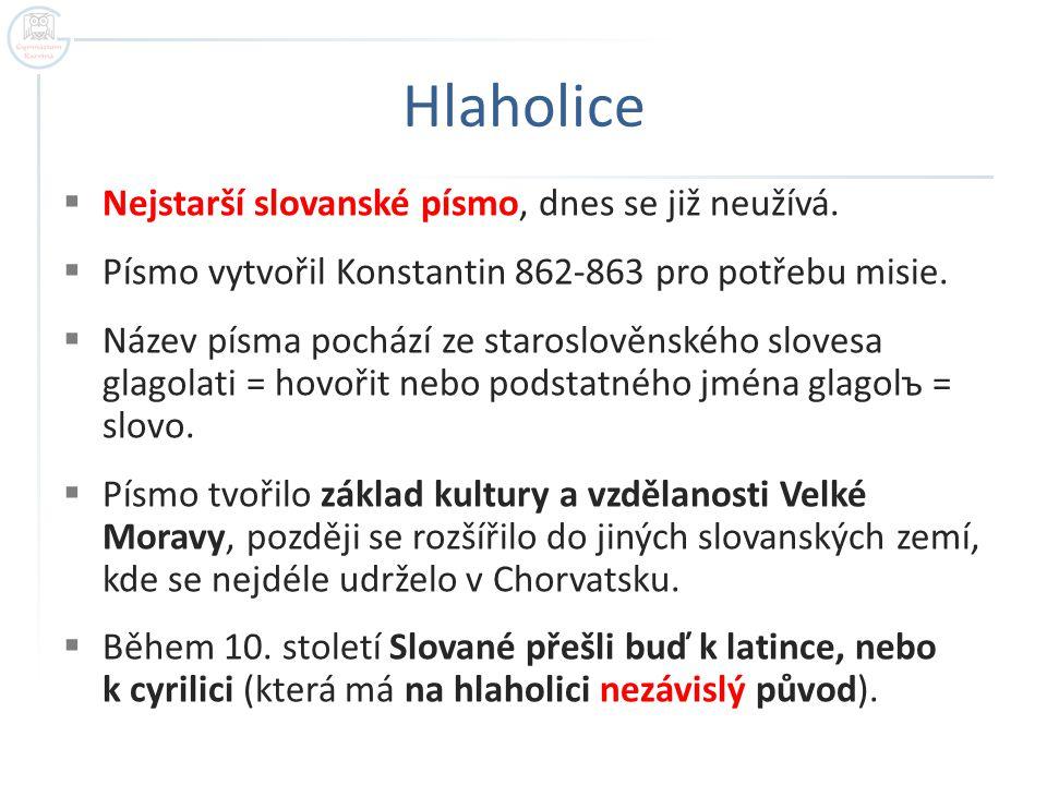 Hlaholice Nejstarší slovanské písmo, dnes se již neužívá.