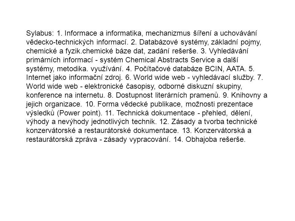 Sylabus: 1. Informace a informatika, mechanizmus šíření a uchovávání vědecko-technických informací.