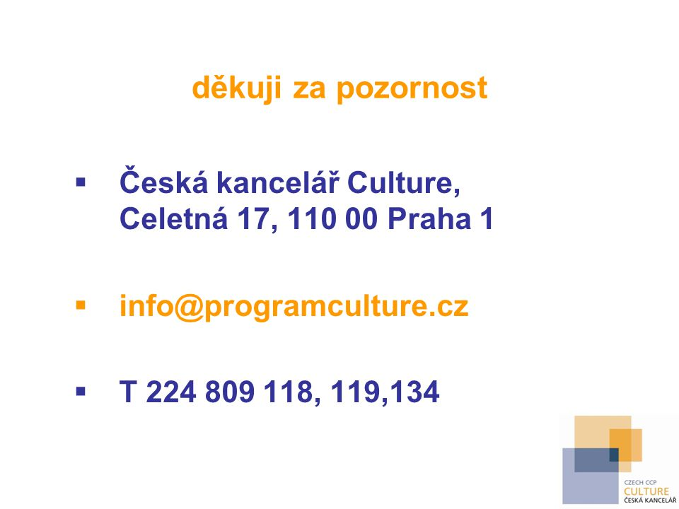 děkuji za pozornost Česká kancelář Culture, Celetná 17, 110 00 Praha 1