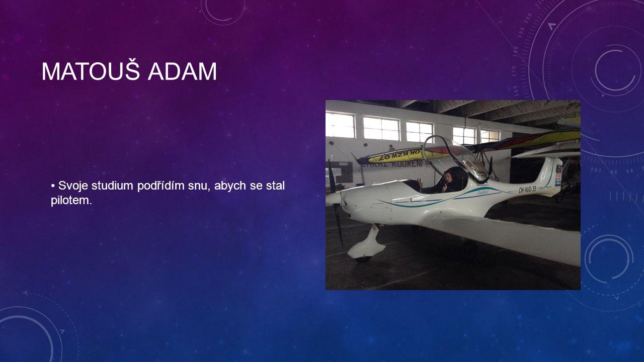Matouš adam Svoje studium podřídím snu, abych se stal pilotem.
