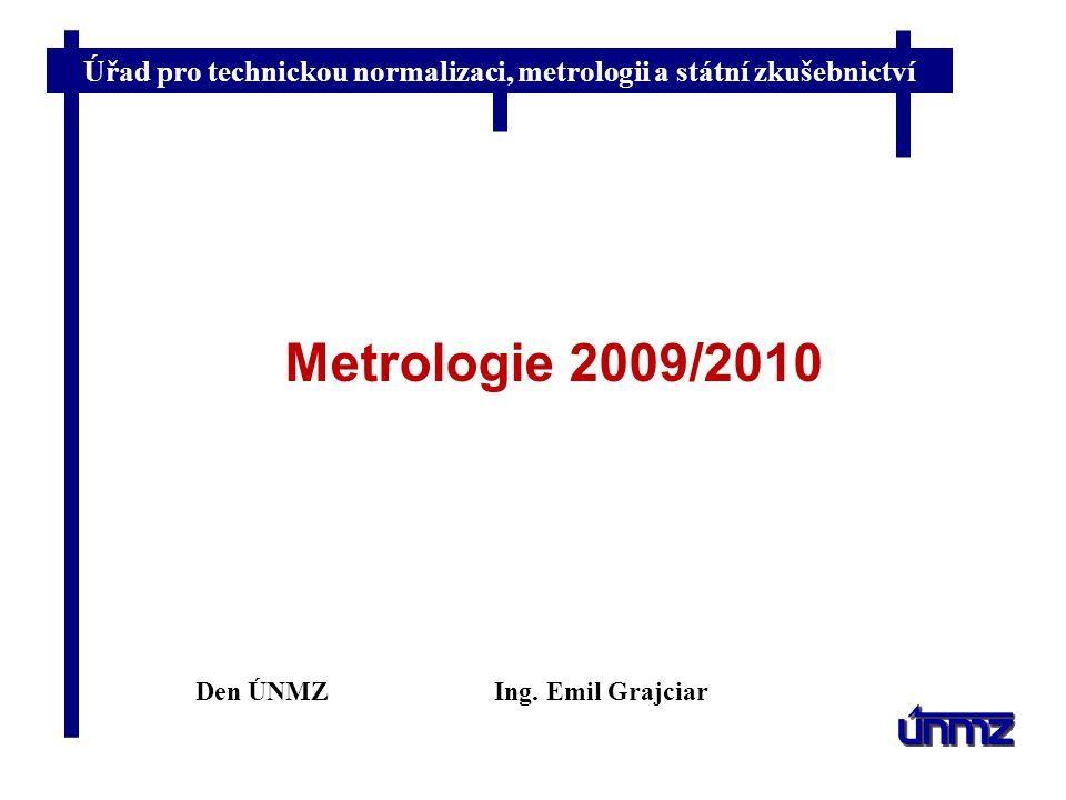 Metrologie 2009/2010 Den ÚNMZ Ing. Emil Grajciar