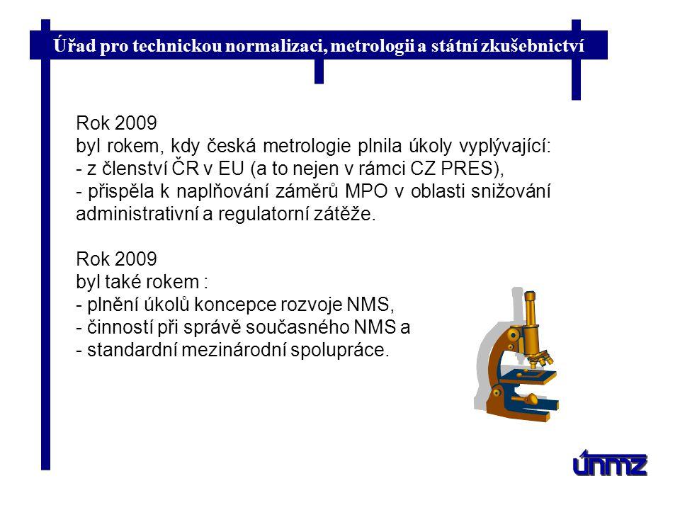 Rok 2009 byl rokem, kdy česká metrologie plnila úkoly vyplývající: - z členství ČR v EU (a to nejen v rámci CZ PRES),