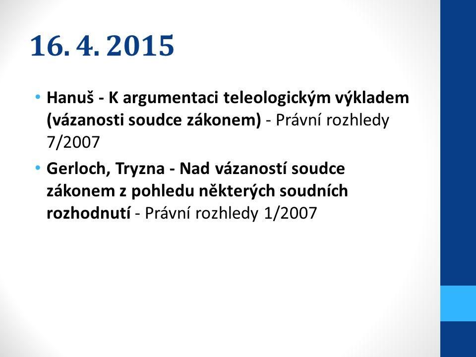 16. 4. 2015 Hanuš - K argumentaci teleologickým výkladem (vázanosti soudce zákonem) - Právní rozhledy 7/2007.