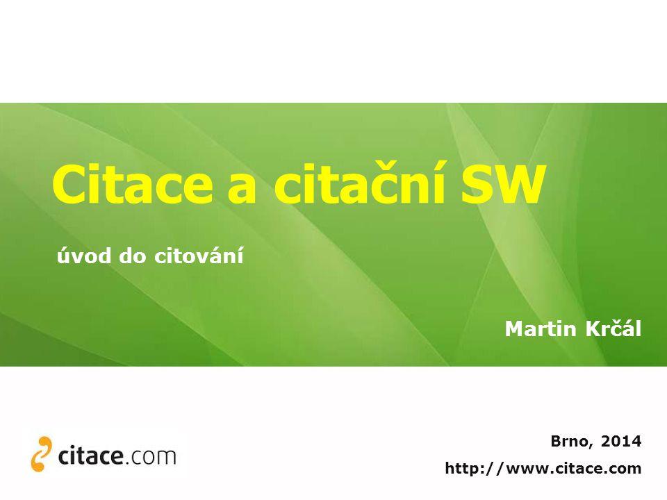 Citace a citační SW úvod do citování Martin Krčál Brno, 2014