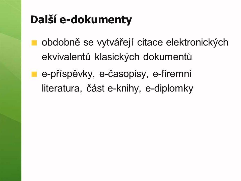 Další e-dokumenty obdobně se vytvářejí citace elektronických ekvivalentů klasických dokumentů.