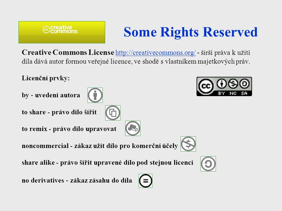 Some Rights Reserved Creative Commons License http://creativecommons.org/ - širší práva k užití.