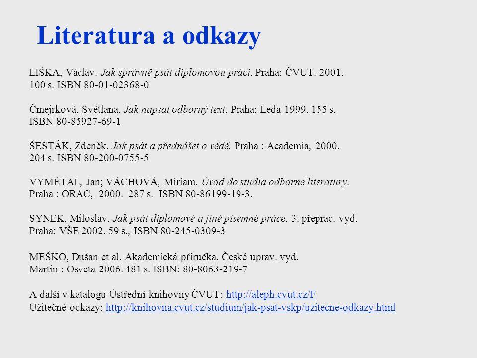 Literatura a odkazy LIŠKA, Václav. Jak správně psát diplomovou práci. Praha: ČVUT. 2001. 100 s. ISBN 80-01-02368-0.