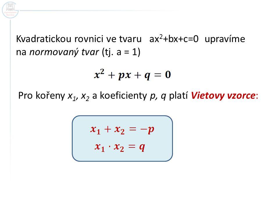 Kvadratickou rovnici ve tvaru ax2+bx+c=0 upravíme na normovaný tvar (tj. a = 1)