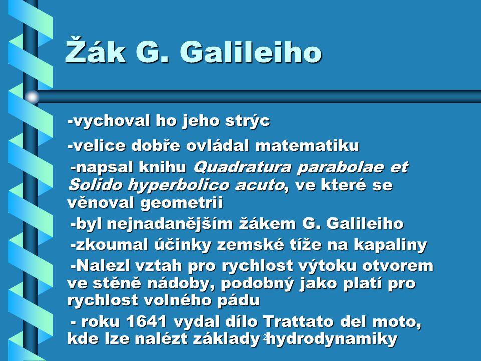 Žák G. Galileiho -vychoval ho jeho strýc