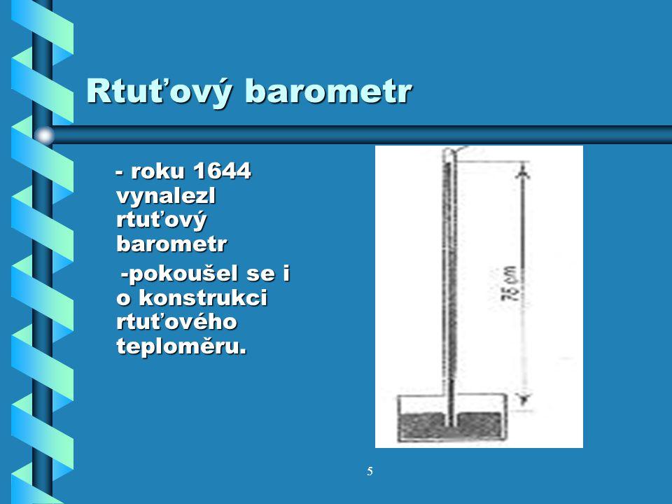 Rtuťový barometr -pokoušel se i o konstrukci rtuťového teploměru.
