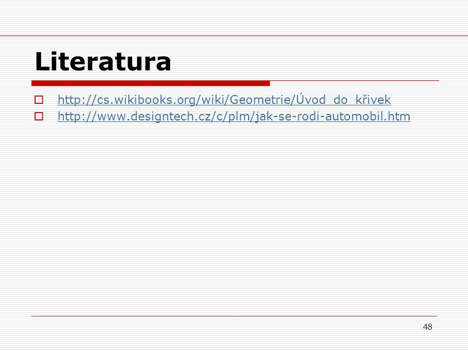Literatura http://cs.wikibooks.org/wiki/Geometrie/Úvod_do_křivek