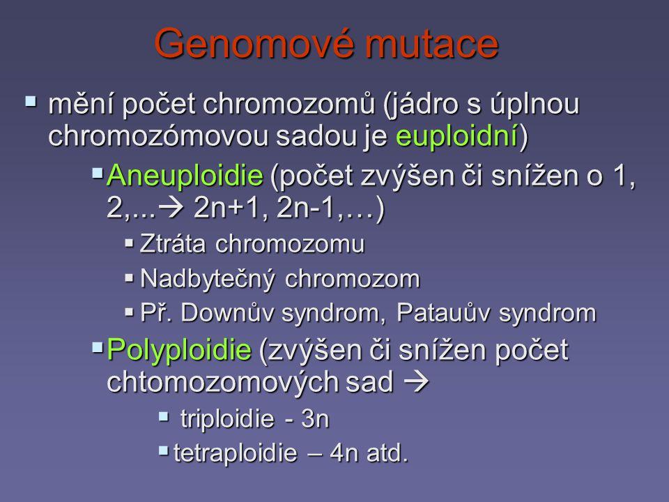 Genomové mutace mění počet chromozomů (jádro s úplnou chromozómovou sadou je euploidní)