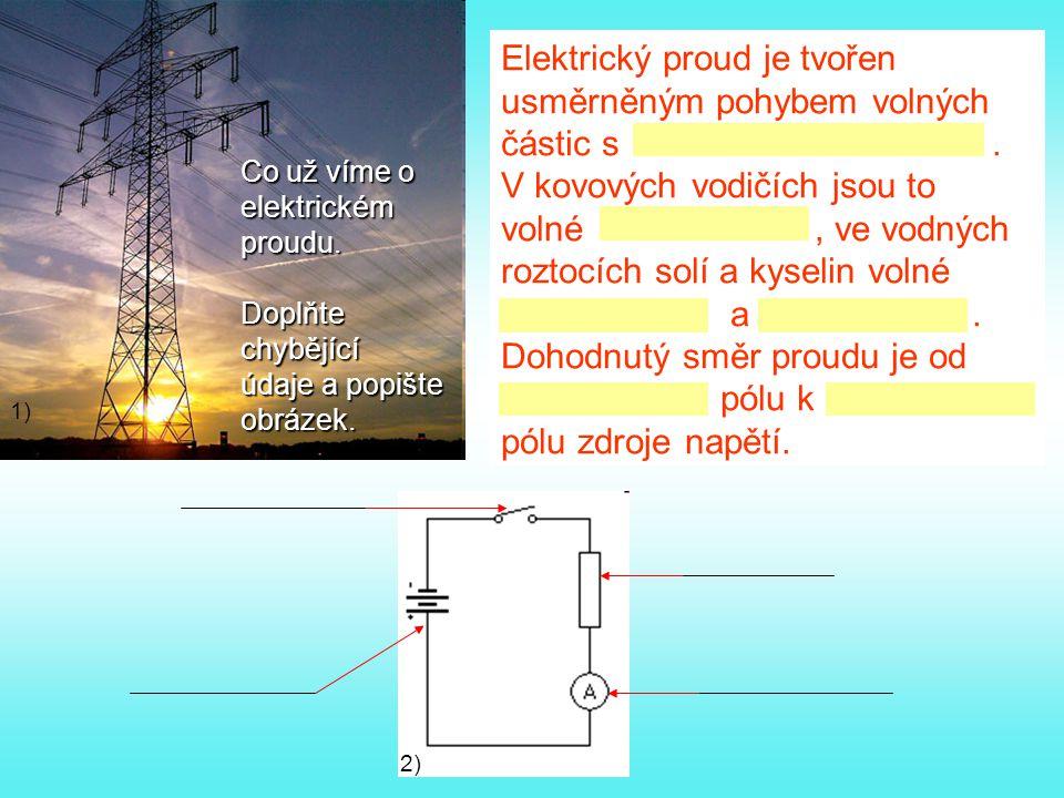 Elektrický proud je tvořen usměrněným pohybem volných částic s .