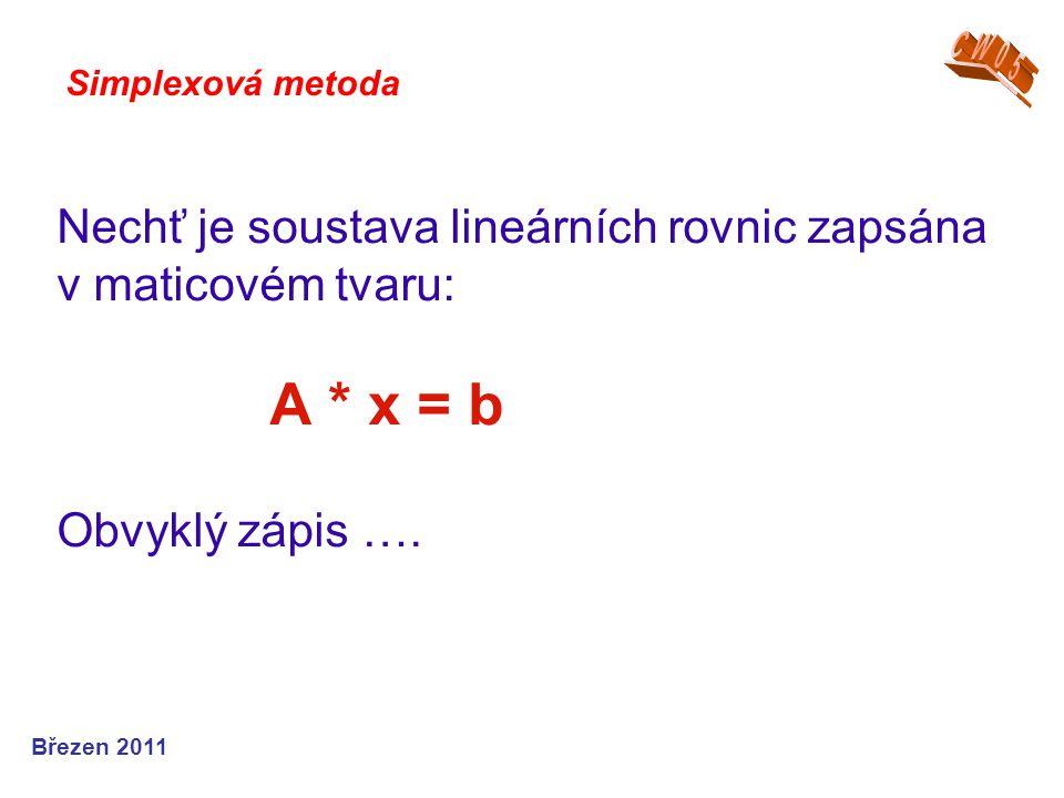 CW05 Simplexová metoda. Nechť je soustava lineárních rovnic zapsána v maticovém tvaru: A * x = b Obvyklý zápis ….
