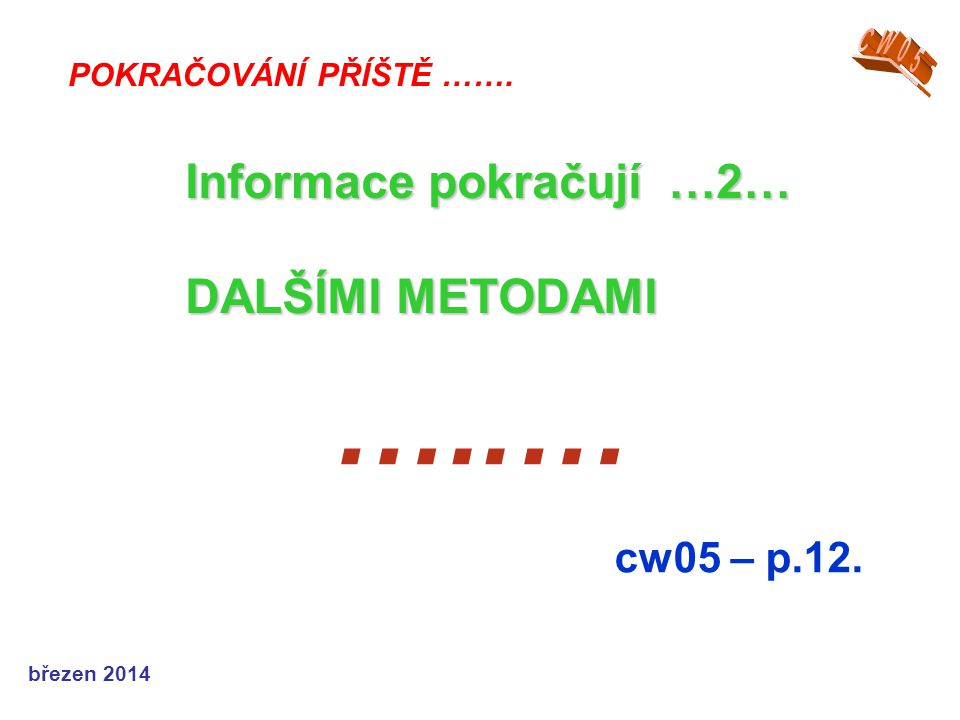 …..… Informace pokračují …2… DALŠÍMI METODAMI cw05 – p.12. CW05