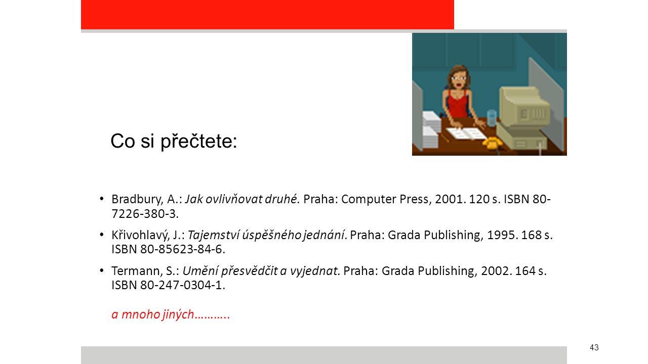 Co si přečtete: Bradbury, A.: Jak ovlivňovat druhé. Praha: Computer Press, 2001. 120 s. ISBN 80- 7226-380-3.