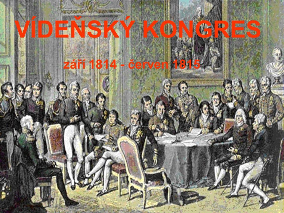 VÍDEŇSKÝ KONGRES září 1814 - červen 1815