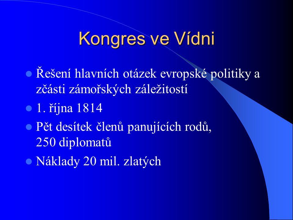 Kongres ve Vídni Řešení hlavních otázek evropské politiky a zčásti zámořských záležitostí. 1. října 1814.