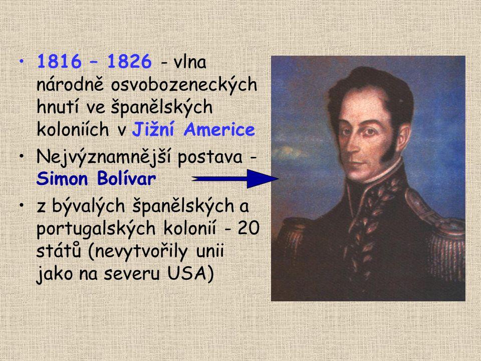 1816 – 1826 - vlna národně osvobozeneckých hnutí ve španělských koloniích v Jižní Americe