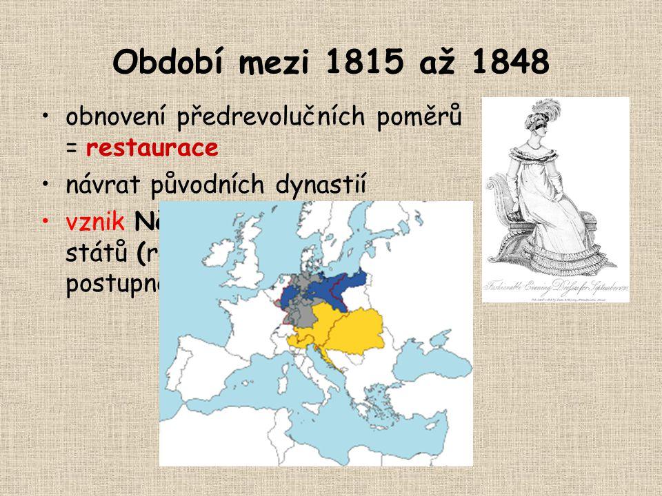 Období mezi 1815 až 1848 obnovení předrevolučních poměrů = restaurace