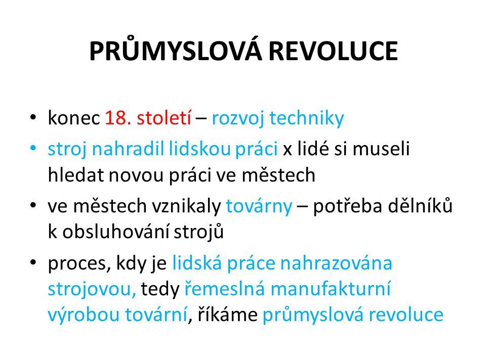 PRŮMYSLOVÁ REVOLUCE konec 18. století – rozvoj techniky