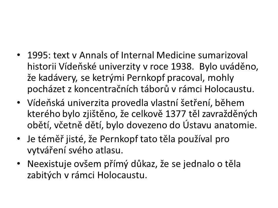 1995: text v Annals of Internal Medicine sumarizoval historii Vídeňské univerzity v roce 1938. Bylo uváděno, že kadávery, se ketrými Pernkopf pracoval, mohly pocházet z koncentračních táborů v rámci Holocaustu.