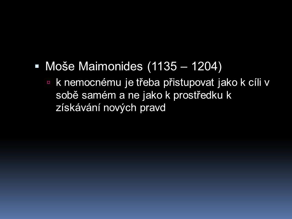 Moše Maimonides (1135 – 1204) k nemocnému je třeba přistupovat jako k cíli v sobě samém a ne jako k prostředku k získávání nových pravd.