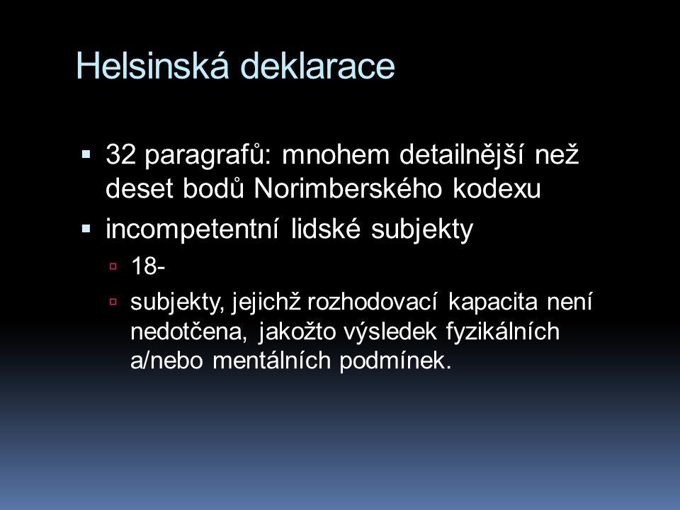 Helsinská deklarace 32 paragrafů: mnohem detailnější než deset bodů Norimberského kodexu. incompetentní lidské subjekty.