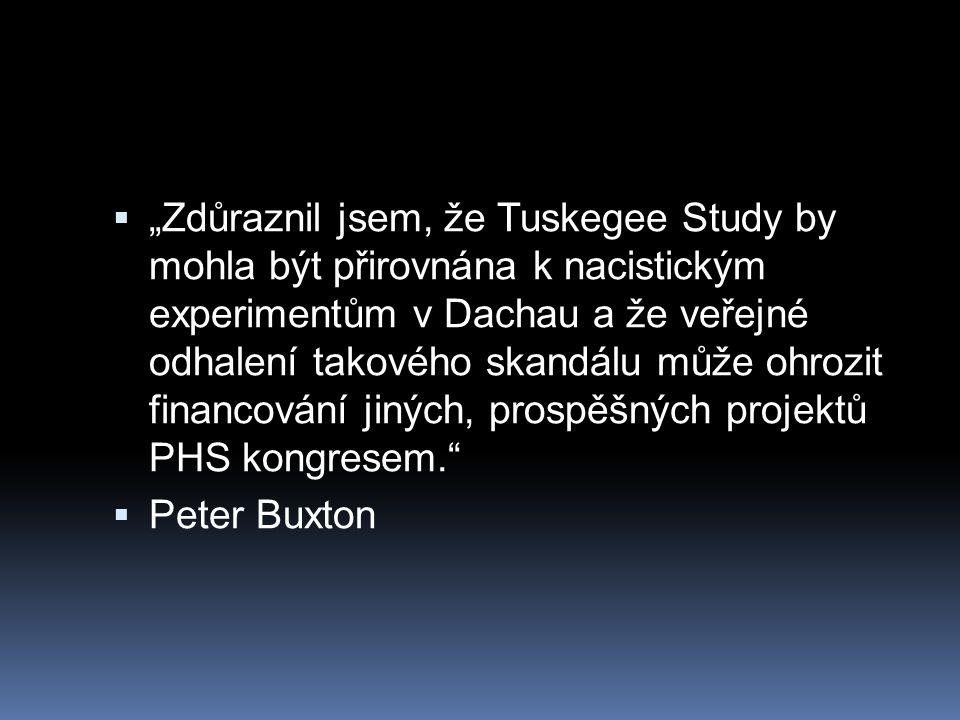 """""""Zdůraznil jsem, že Tuskegee Study by mohla být přirovnána k nacistickým experimentům v Dachau a že veřejné odhalení takového skandálu může ohrozit financování jiných, prospěšných projektů PHS kongresem."""