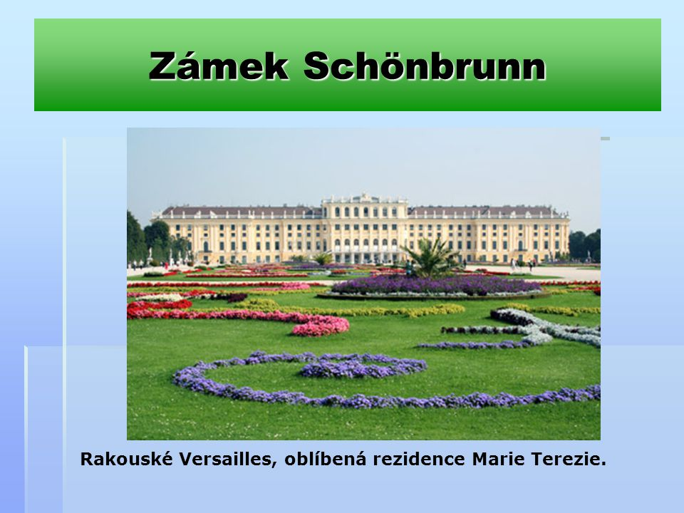 Zámek Schönbrunn Rakouské Versailles, oblíbená rezidence Marie Terezie.