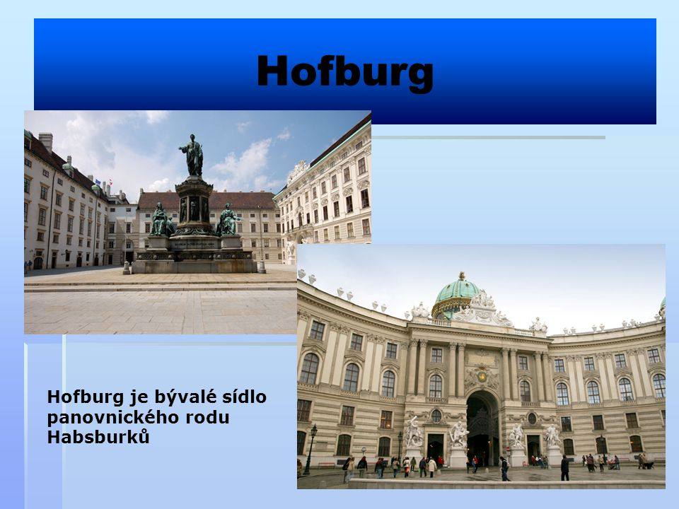Hofburg Hofburg je bývalé sídlo panovnického rodu Habsburků