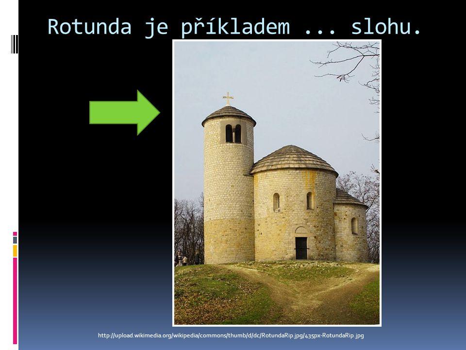 Rotunda je příkladem ... slohu.