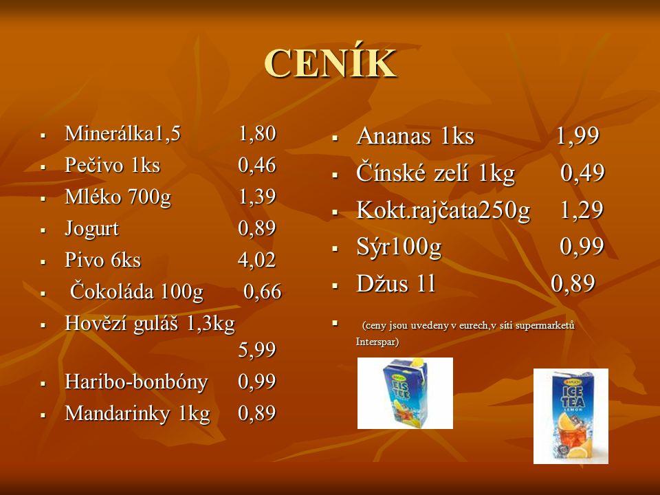CENÍK Ananas 1ks 1,99 Čínské zelí 1kg 0,49 Kokt.rajčata250g 1,29