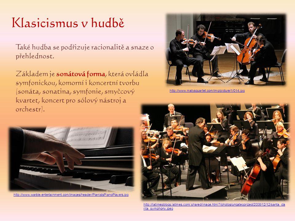 Klasicismus v hudbě Také hudba se podřizuje racionalitě a snaze o přehlednost.