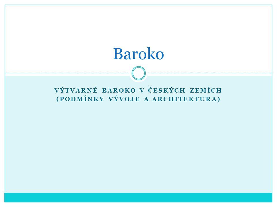 VÝTVARNÉ BAROKO V ČESKÝCH ZEMÍCH (PODMÍNKY VÝVOJE A ARCHITEKTURA)