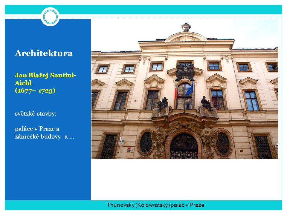 Architektura Jan Blažej Santini-Aichl (1677– 1723) světské stavby: