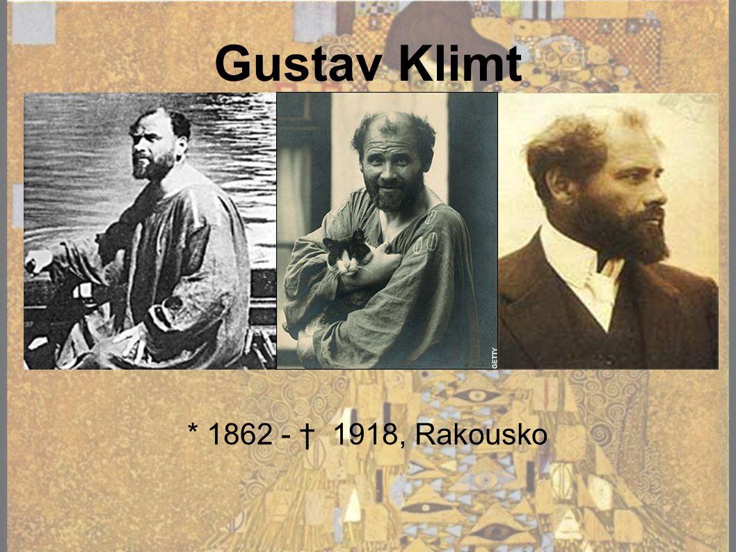 Gustav Klimt * 1862 - † 1918, Rakousko