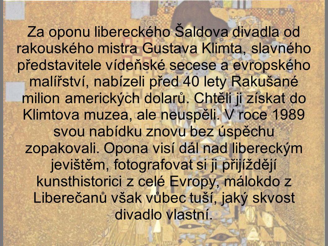 Za oponu libereckého Šaldova divadla od rakouského mistra Gustava Klimta, slavného představitele vídeňské secese a evropského malířství, nabízeli před 40 lety Rakušané milion amerických dolarů.