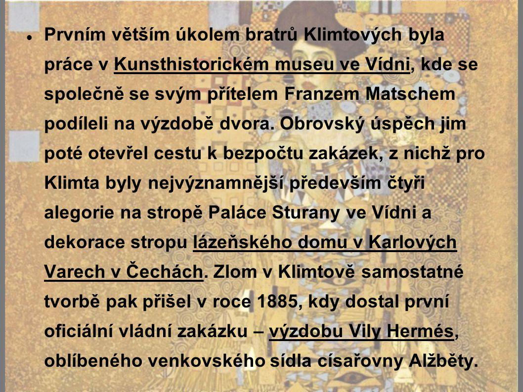 Prvním větším úkolem bratrů Klimtových byla práce v Kunsthistorickém museu ve Vídni, kde se společně se svým přítelem Franzem Matschem podíleli na výzdobě dvora.