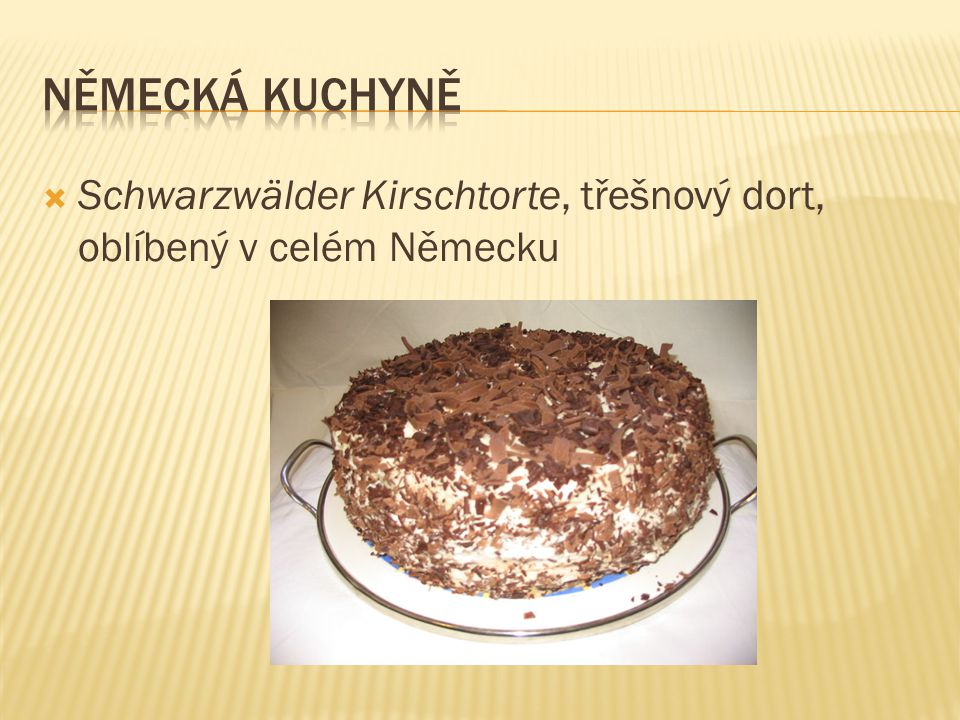 Německá kuchyně Schwarzwälder Kirschtorte, třešnový dort, oblíbený v celém Německu