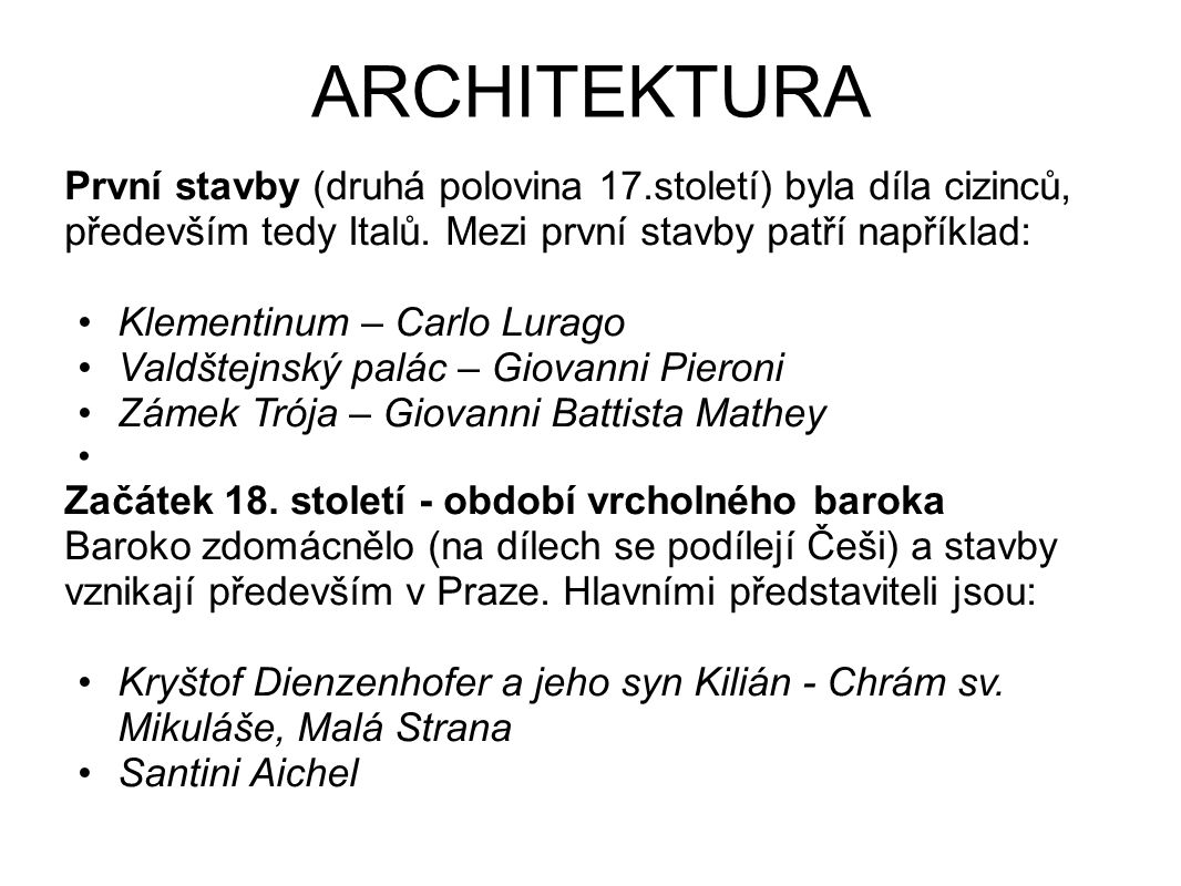 ARCHITEKTURA První stavby (druhá polovina 17.století) byla díla cizinců, především tedy Italů. Mezi první stavby patří například: