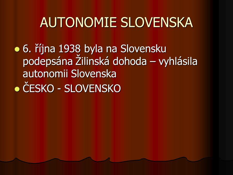 AUTONOMIE SLOVENSKA 6. října 1938 byla na Slovensku podepsána Žilinská dohoda – vyhlásila autonomii Slovenska.