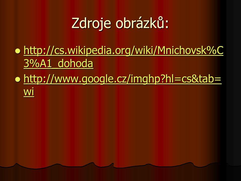 Zdroje obrázků: http://cs.wikipedia.org/wiki/Mnichovsk%C3%A1_dohoda