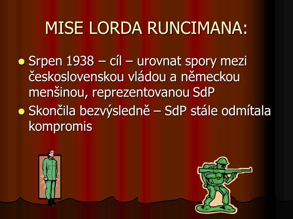MISE LORDA RUNCIMANA: Srpen 1938 – cíl – urovnat spory mezi československou vládou a německou menšinou, reprezentovanou SdP.