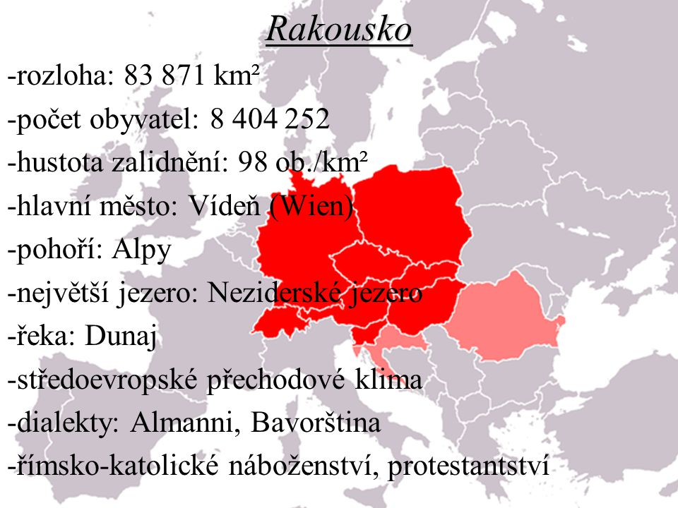 Rakousko -rozloha: 83 871 km² -počet obyvatel: 8 404 252