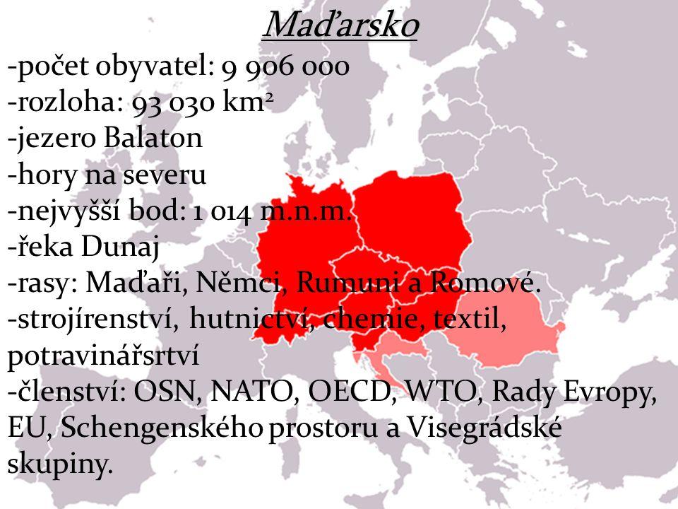 Maďarsko -počet obyvatel: 9 906 000 -rozloha: 93 030 km2
