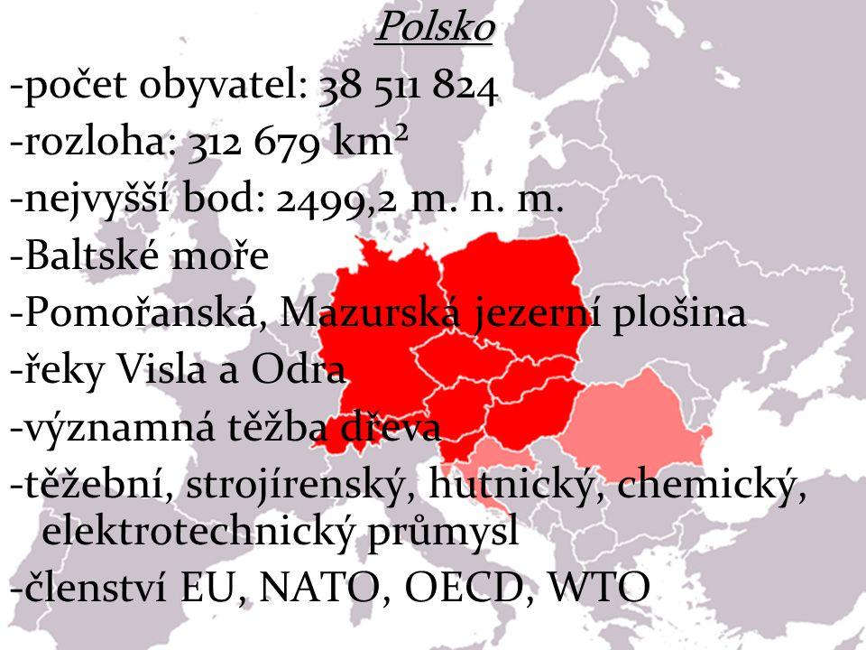 Polsko -počet obyvatel: 38 511 824. -rozloha: 312 679 km². -nejvyšší bod: 2499,2 m. n. m. -Baltské moře.