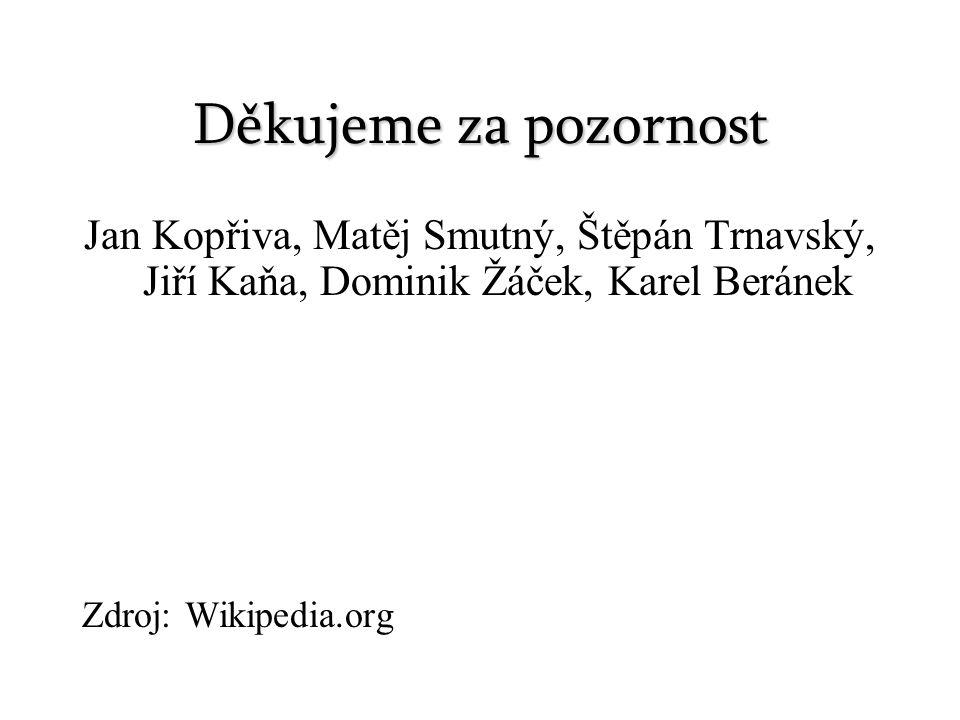 Děkujeme za pozornost Jan Kopřiva, Matěj Smutný, Štěpán Trnavský, Jiří Kaňa, Dominik Žáček, Karel Beránek.